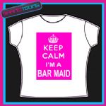 KEEP CALM I'M A BAR MAID FUNNY LADIES MENS TSHIRT